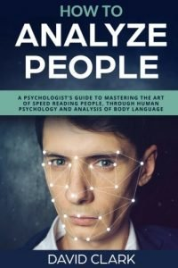 Just how to Analyze individuals: A Psychologist's Guide to Mastering the Art of ... - How to Analyze People A Psychologists Guide to Mastering the Art of 200x300
