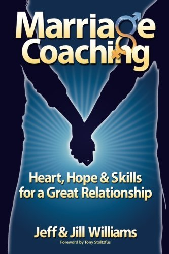 Marriage Coaching: Heart, Hope and techniques for a relationship - Marriage Coaching Heart Hope and Skills for a Great Relationship