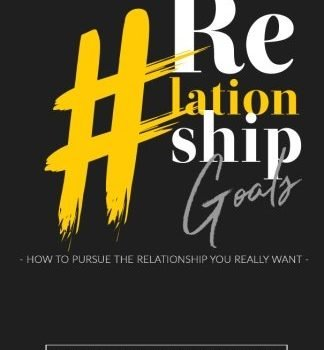 #Relationship Goals: just how to Pursue the connection you actually Want - Relationship Goals How to Pursue the Relationship You Really Want 324x350