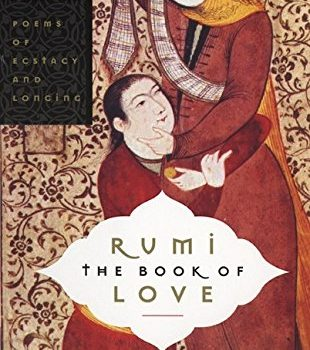 Rumi: The Book of adore: Poems of Ecstasy and Longing - Rumi The Book of Love Poems of Ecstasy and Longing 310x350