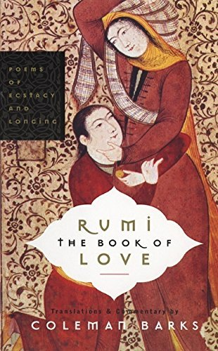 Rumi: The Book of adore: Poems of Ecstasy and Longing - Rumi The Book of Love Poems of Ecstasy and Longing