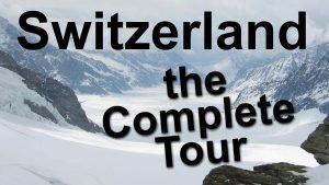 Switzerland, the Complete Tour - Switzerland the Complete Tour 300x169