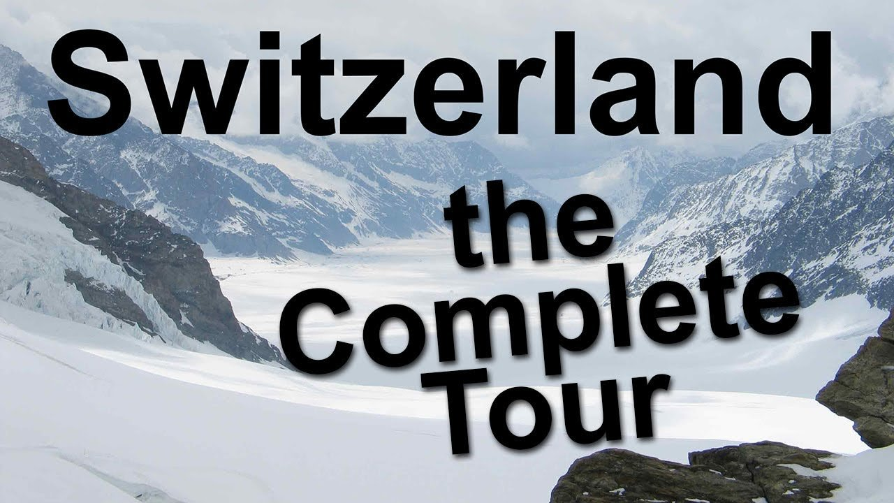 Switzerland, the Complete Tour - Switzerland the Complete Tour