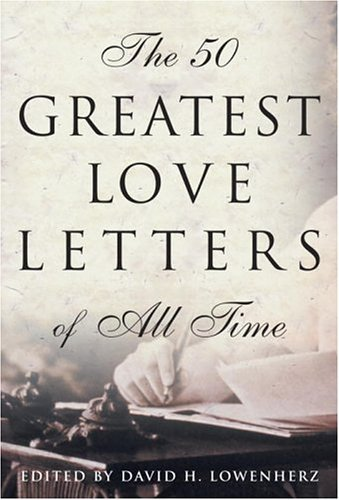 The 50 Greatest Love Letters of all right tim - The 50 Greatest Love Letters of All Time