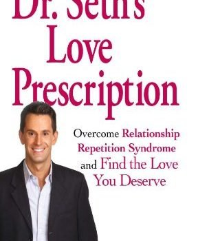 Dr. Seth's like Prescription: Overcome Relationship Repetition Syndrom... - dr seths love prescription overcome relationship repetition syndrom 304x350