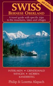 Swiss Bernese Oberland - 4th Edition - A Travel Guide with particular Tr... - swiss bernese oberland 4th edition a travel guide with specific tr 185x300