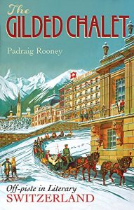 The Gilded Chalet: Off-piste in Literary Switzerland - the gilded chalet off piste in literary switzerland 191x300