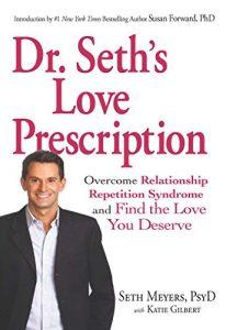 Dr. Seth's Love Prescription: Overcome Relationship Repetition Syndrom... - Dr. Seths Love Prescription Overcome Relationship Repetition Syndrom 206x300