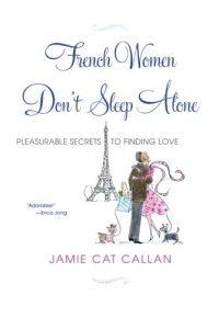 French Women Don't Sleep Alone: Pleasurable Secrets to Finding Love - French Women Dont Sleep Alone Pleasurable Secrets to Finding Love 200x300
