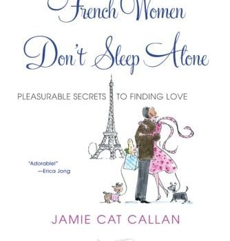 French Women Don't Sleep Alone: Pleasurable Secrets to Finding Love - French Women Dont Sleep Alone Pleasurable Secrets to Finding Love 334x350