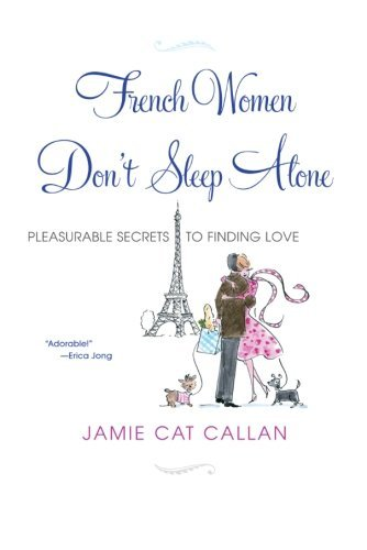French Women Don't Sleep Alone: Pleasurable Secrets to Finding Love - French Women Dont Sleep Alone Pleasurable Secrets to Finding Love