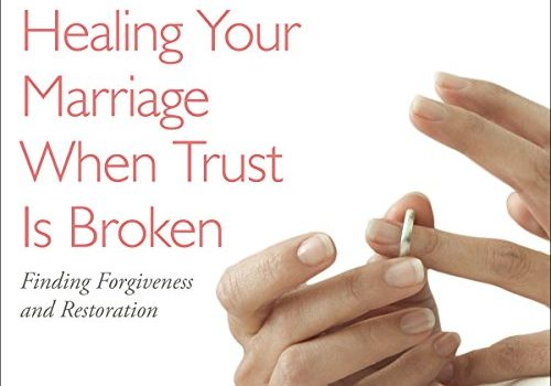 Healing Your Marriage When Trust Is Broken: Finding Forgiveness and Re... - Healing Your Marriage When Trust Is Broken Finding Forgiveness and Re 500x350