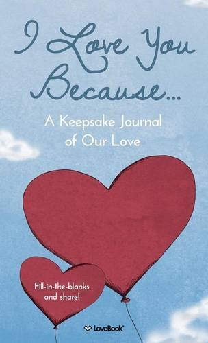 We Love You Because...: A Keepsake Journal of Our Love - I Love You Because... A Keepsake Journal of Our Love