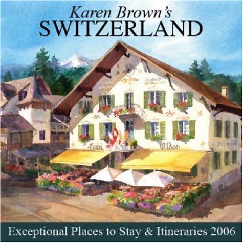 Karen Brown's Switzerland: Exceptional Places to Stay & Itineraries 20... - Karen Browns Switzerland Exceptional Places to Stay Itineraries 20