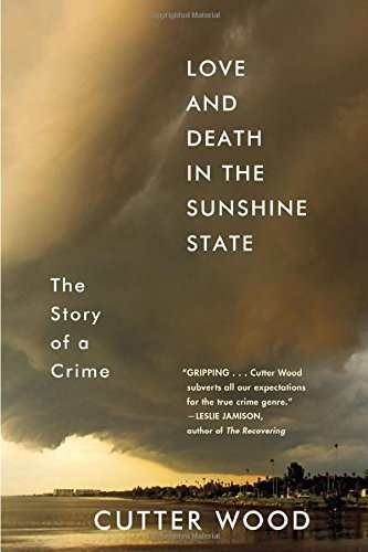 Love and Death into the Sunshine State: The Story of a Crime - Love and Death in the Sunshine State The Story of a Crime