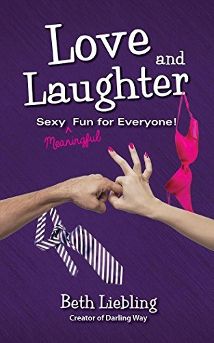 Love and Laughter: Sexy (Meaningful) Fun for Everyone - Love and Laughter Sexy Meaningful Fun for Everyone