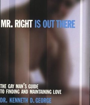 Mr. Right Is out There: The Gay Man's Guide to Finding and Maintaining... - Mr. Right Is out There The Gay Mans Guide to Finding and Maintaining 301x350