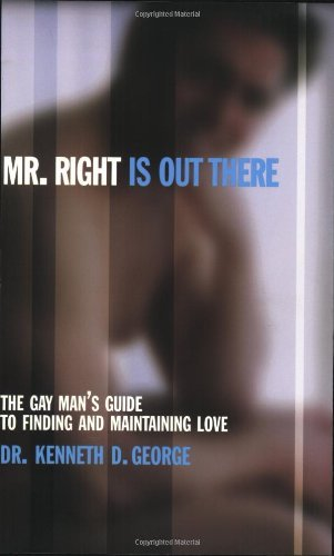 Mr. Right Is out There: The Gay Man's Guide to Finding and Maintaining... - Mr. Right Is out There The Gay Mans Guide to Finding and Maintaining