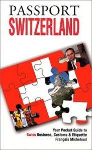 Passport Switzerland: Your Pocket Guide to Swiss Business, Customs & E... - Passport Switzerland Your Pocket Guide to Swiss Business Customs E 183x300