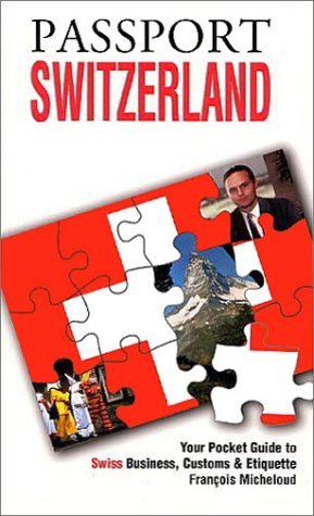 Passport Switzerland: Your Pocket Guide to Swiss Business, Customs & E... - Passport Switzerland Your Pocket Guide to Swiss Business Customs E
