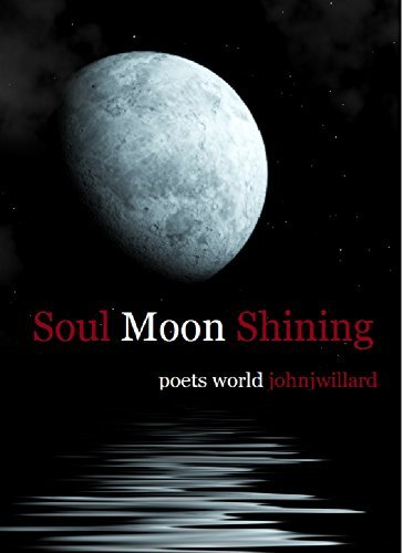 Soul Moon Shining: a poets world - Soul Moon Shining a poets world