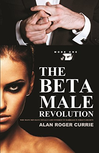 THE BETA MALE REVOLUTION: Why Many Men Have Totally Lost Interest in M... - THE BETA MALE REVOLUTION Why Many Men Have Totally Lost Interest in M