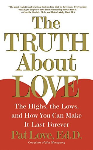 The Truth About Love: The Highs, the Lows, and How You Can Make It Las... - The Truth About Love The Highs the Lows and How You Can Make It Las