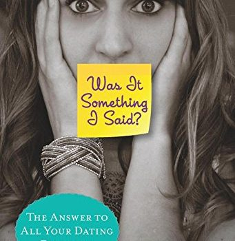 Was It Something we Said?: The Answer To All Your Dating Dilemmas - Was It Something I Said The Answer To All Your Dating Dilemmas 341x350