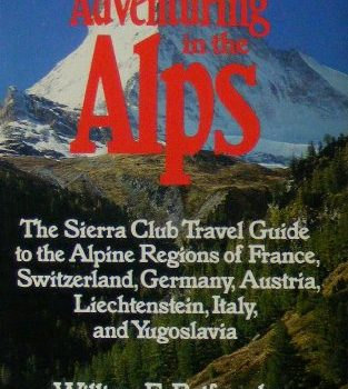 ADVENTURING WITHIN THE ALPS (The Sierra Club adventure travel guides) - ADVENTURING IN THE ALPS The Sierra Club adventure travel guides 313x350