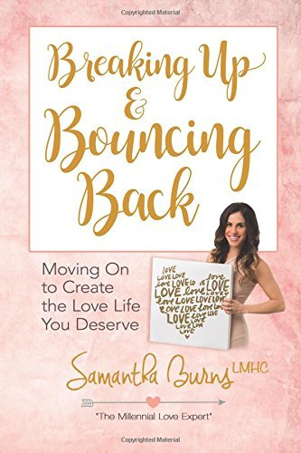 Breaking Up and Bouncing Back: Moving On to Create the Love Life You D... - Breaking Up and Bouncing Back Moving On to Create the Love Life You D
