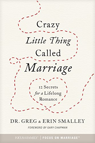 Crazy Little Thing Called Marriage: 12 Secrets for a Lifelong Romance - Crazy Little Thing Called Marriage 12 Secrets for a Lifelong Romance