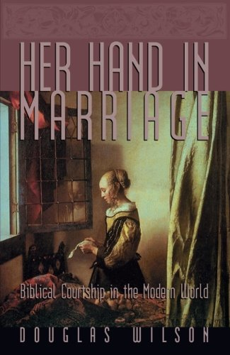Her Hand in Marriage: Biblical Courtship in the Modern World - Her Hand in Marriage Biblical Courtship in the Modern World