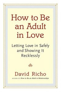 How to Be an Adult in Love: Letting Love in Safely and Showing It Reck... - How to Be an Adult in Love Letting Love in Safely and Showing It Reck 200x300
