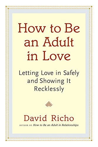 How to Be an Adult in Love: Letting Love in Safely and Showing It Reck... - How to Be an Adult in Love Letting Love in Safely and Showing It Reck
