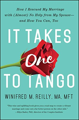 It Takes One to Tango: How we Rescued My Marriage with (Almost) No Help... - It Takes One to Tango How I Rescued My Marriage with Almost No Help
