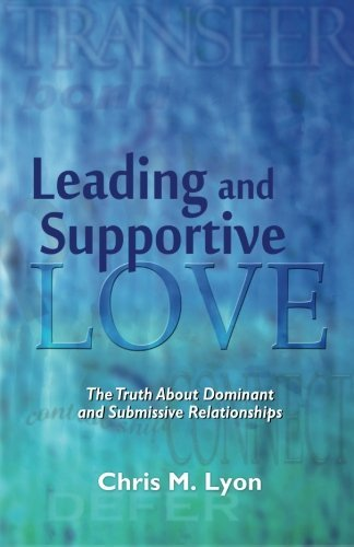 Leading and Supportive Love: The Truth About Dominant and Submissive R... - Leading and Supportive Love The Truth About Dominant and Submissive R