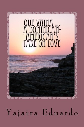Que Vaina ... A Dominican- American's Take On Love - Que Vaina ... A Dominican Americans Take On Love