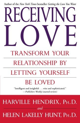 Receiving Love: Transform Your Relationship by Letting Yourself Be Lov... - Receiving Love Transform Your Relationship by Letting Yourself Be Lov