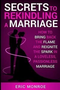 Secrets to Rekindling a Marriage: How to Bring Back the Flame and Reig... - Secrets to Rekindling a Marriage How to Bring Back the Flame and Reig 200x300