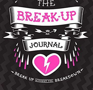 The Break-Up Journal: Your Interactive Solution to Surviving a Split - The Break Up Journal Your Interactive Solution to Surviving a Split 359x350