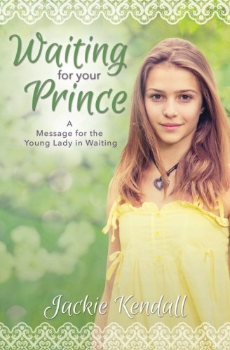Waiting for Your Prince: A Message for the Young Lady in Waiting - Waiting for Your Prince A Message for the Young Lady in Waiting