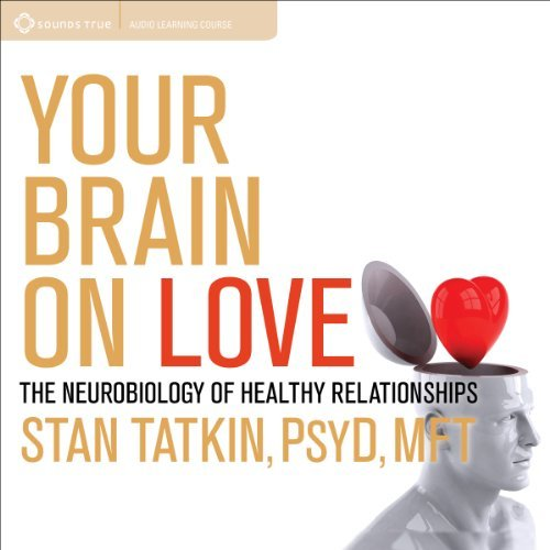 Your Brain on Love: The Neurobiology of Healthy Relationships - Your Brain on Love The Neurobiology of Healthy Relationships