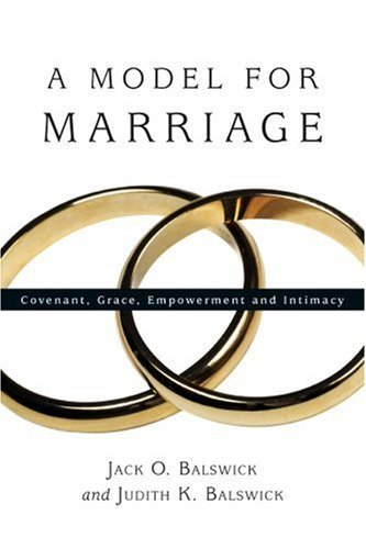 A Model for Marriage: Covenant, Grace, Empowerment and Intimacy - A Model for Marriage Covenant Grace Empowerment and Intimacy