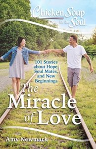 Chicken Soup for the Soul: The Miracle of Love: 101 Stories about Hope... - Chicken Soup for the Soul The Miracle of Love 101 Stories about Hope 194x300