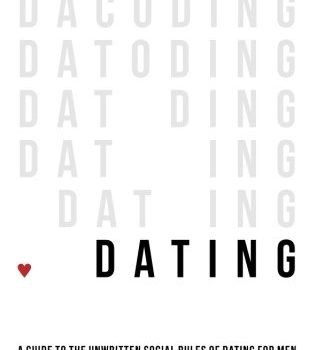 Decoding Dating: A Guide to your Unwritten Social Rules of Dating for M... - Decoding Dating A Guide to the Unwritten Social Rules of Dating for M 324x350