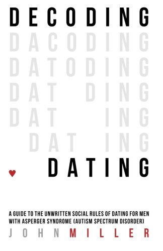 Decoding Dating: A Guide to your Unwritten Social Rules of Dating for M... - Decoding Dating A Guide to the Unwritten Social Rules of Dating for M
