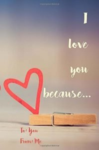 We Love You Because...: A Sentimental Journal: Fill in 20 explanations why y... - I Love You Because... A Sentimental Journal Fill in 20 reasons why y 199x300