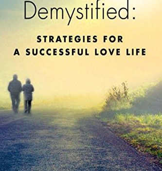 Love Demystified: Strategies for a Successful Love Life - Love Demystified Strategies for a Successful Love Life 333x350