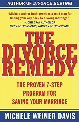 The Divorce Remedy: The Proven 7-Step Program for Saving Your Marriage - The Divorce Remedy The Proven 7 Step Program for Saving Your Marriage