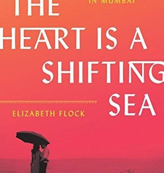 The Heart Is a Shifting Sea: Love and Marriage in Mumbai - The Heart Is a Shifting Sea Love and Marriage in Mumbai 331x350